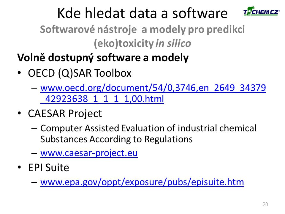 Kde hledat data a software Softwarové nástroje a modely pro predikci (eko)toxicity in silico 20 Volně dostupný software a modely OECD (Q)SAR Toolbox – www.oecd.org/document/54/0,3746,en_2649_34379 _42923638_1_1_1_1,00.html www.oecd.org/document/54/0,3746,en_2649_34379 _42923638_1_1_1_1,00.html CAESAR Project – Computer Assisted Evaluation of industrial chemical Substances According to Regulations – www.caesar-project.eu www.caesar-project.eu EPI Suite – www.epa.gov/oppt/exposure/pubs/episuite.htm www.epa.gov/oppt/exposure/pubs/episuite.htm