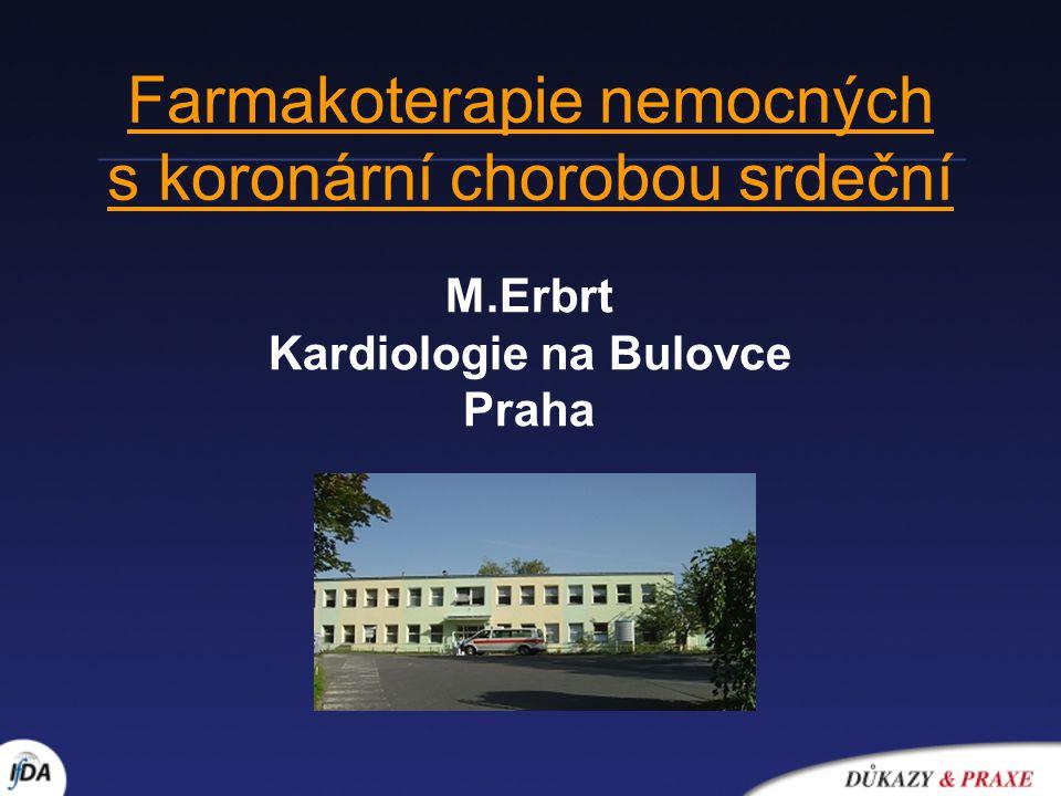 Farmakoterapie nemocných s koronární chorobou srdeční M.Erbrt Kardiologie na Bulovce Praha