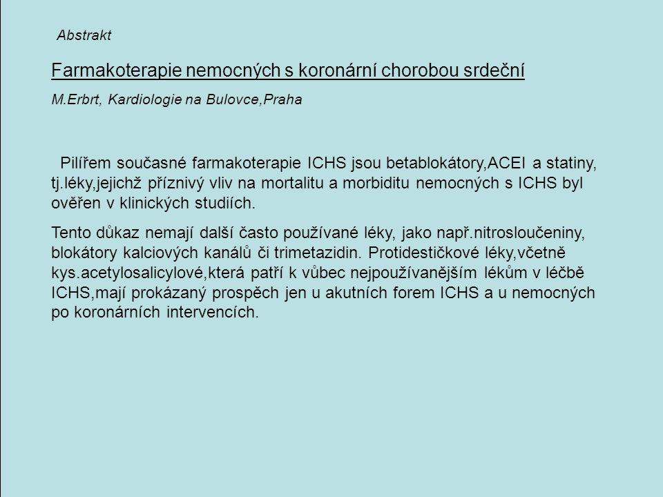Farmakoterapie nemocných s koronární chorobou srdeční M.Erbrt, Kardiologie na Bulovce,Praha Pilířem současné farmakoterapie ICHS jsou betablokátory,AC