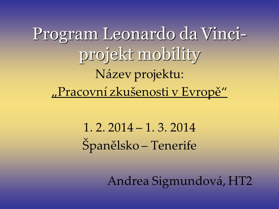"""Program Leonardo da Vinci- projekt mobility Název projektu: """"Pracovní zkušenosti v Evropě"""" 1. 2. 2014 – 1. 3. 2014 Španělsko – Tenerife Andrea Sigmund"""