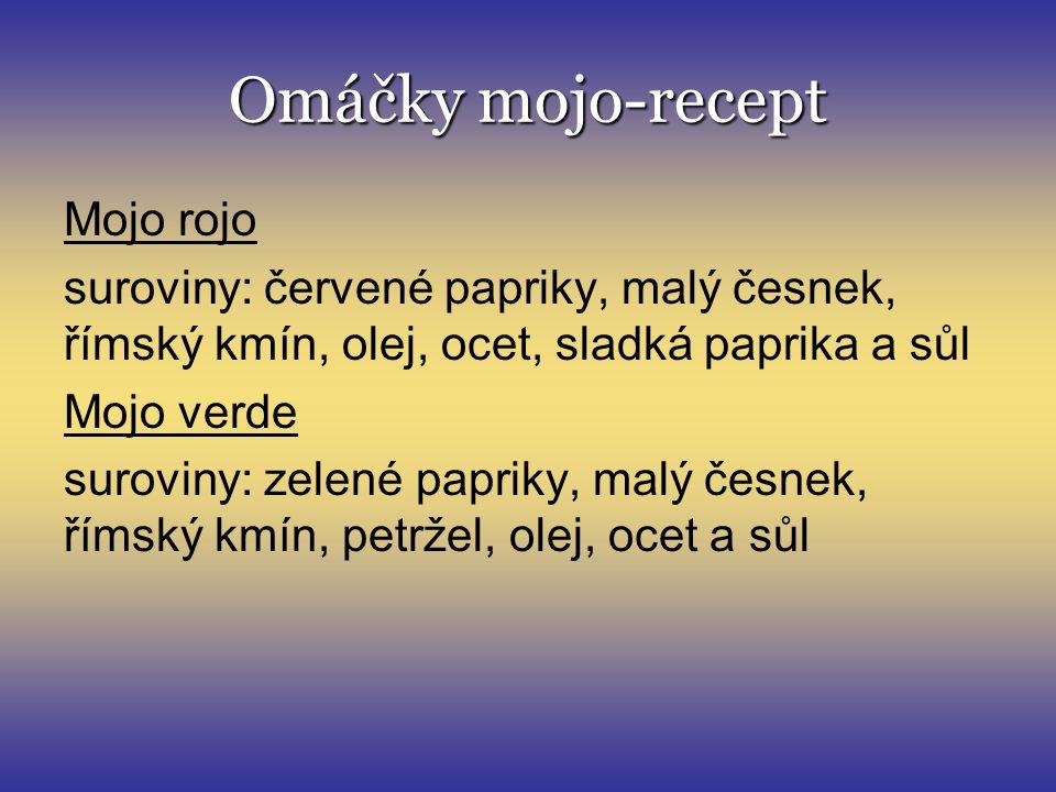 Omáčky mojo-recept Mojo rojo suroviny: červené papriky, malý česnek, římský kmín, olej, ocet, sladká paprika a sůl Mojo verde suroviny: zelené papriky
