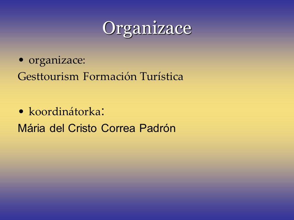 Organizace organizace: Gesttourism Formación Turística koordinátorka : Mária del Cristo Correa Padrón