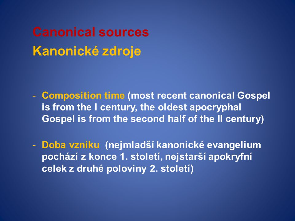 Canonical sources Kanonické zdroje -Composition time (most recent canonical Gospel is from the I century, the oldest apocryphal Gospel is from the sec