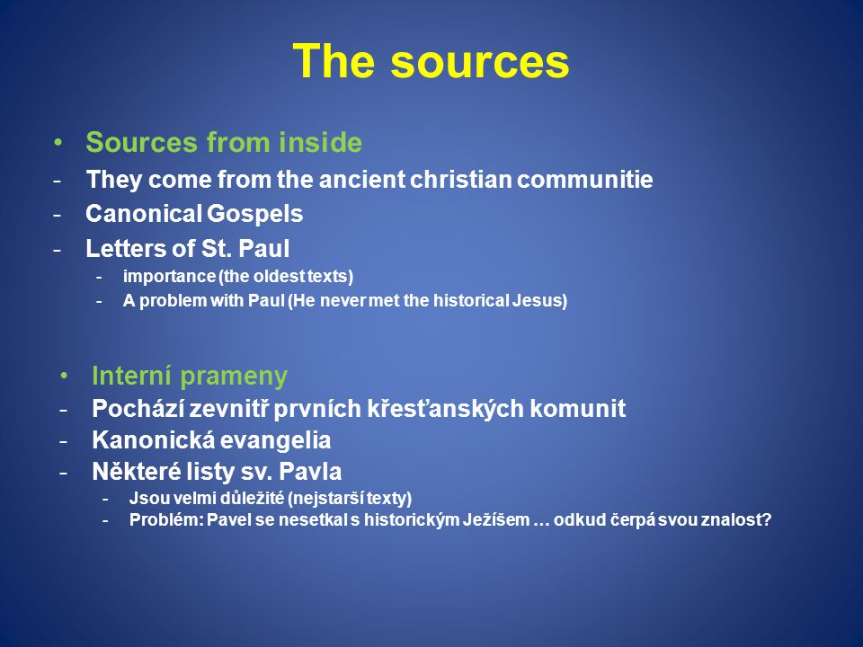 The sources Sources from inside -They come from the ancient christian communitie -Canonical Gospels -Letters of St. Paul -importance (the oldest texts