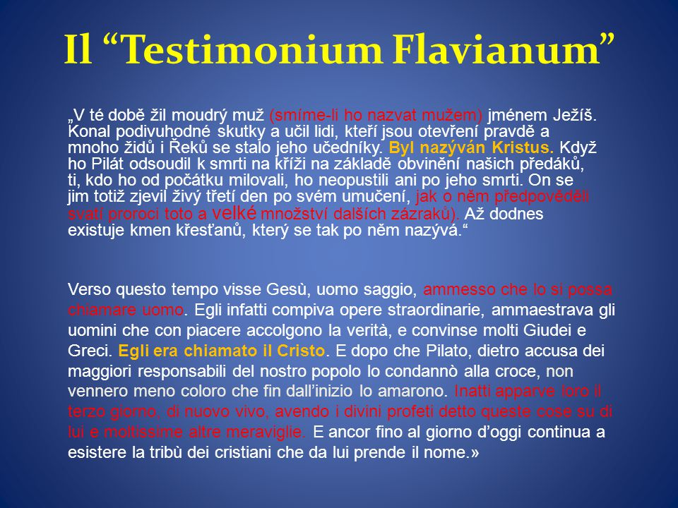 Il Testimonium Flavianum Verso questo tempo visse Gesù, uomo saggio, ammesso che lo si possa chiamare uomo.