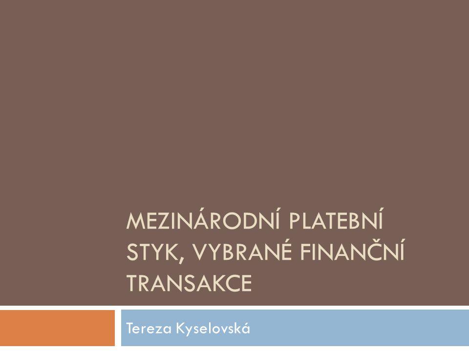 MEZINÁRODNÍ PLATEBNÍ STYK, VYBRANÉ FINANČNÍ TRANSAKCE Tereza Kyselovská