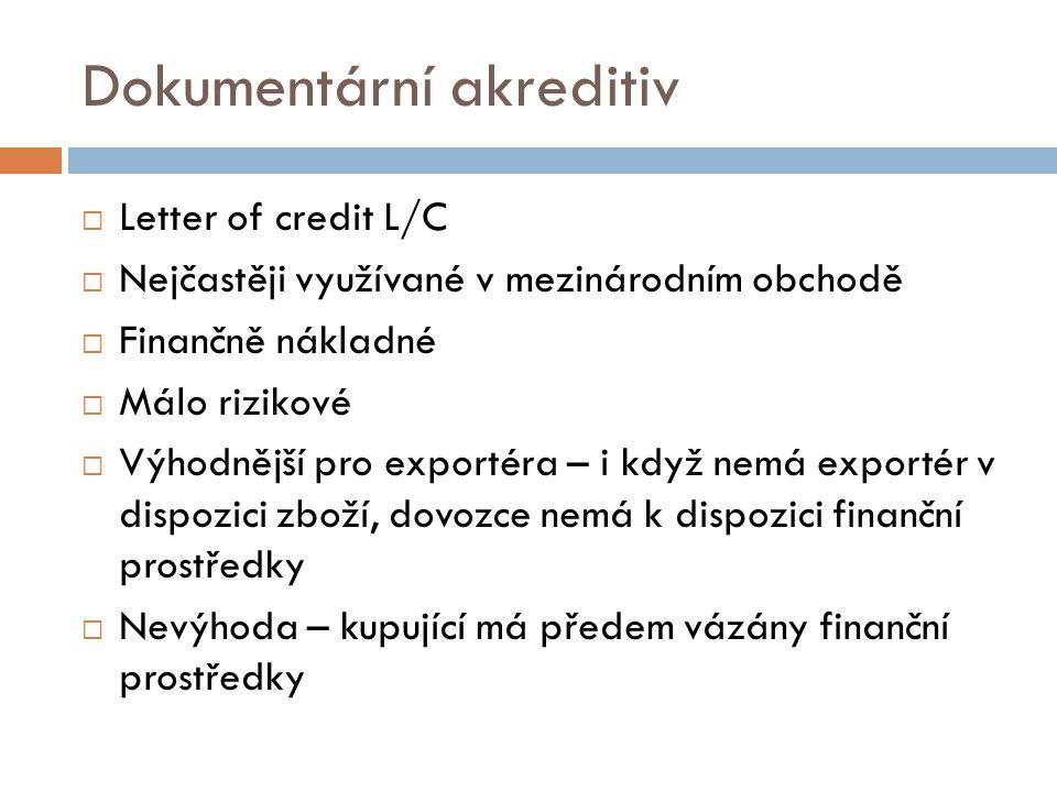 Dokumentární akreditiv  Letter of credit L/C  Nejčastěji využívané v mezinárodním obchodě  Finančně nákladné  Málo rizikové  Výhodnější pro expor