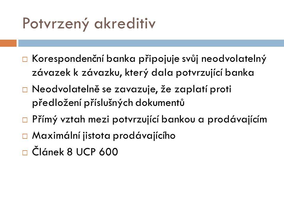 Potvrzený akreditiv  Korespondenční banka připojuje svůj neodvolatelný závazek k závazku, který dala potvrzující banka  Neodvolatelně se zavazuje, ž