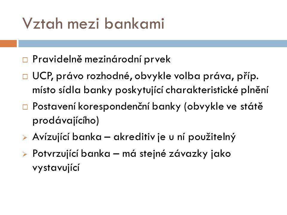 Vztah mezi bankami  Pravidelně mezinárodní prvek  UCP, právo rozhodné, obvykle volba práva, příp. místo sídla banky poskytující charakteristické pln