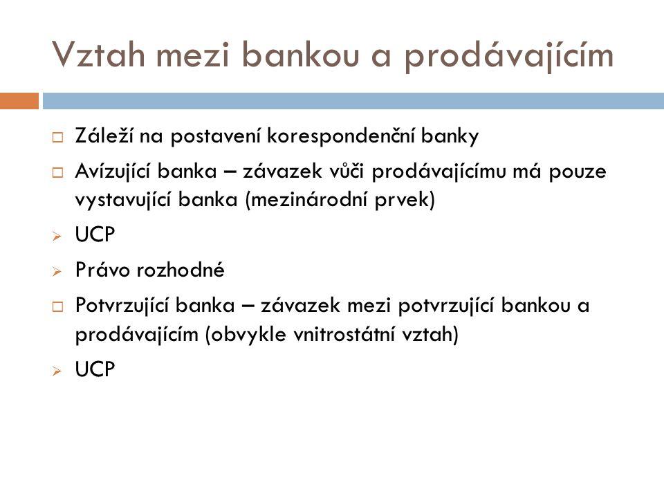 Vztah mezi bankou a prodávajícím  Záleží na postavení korespondenční banky  Avízující banka – závazek vůči prodávajícímu má pouze vystavující banka