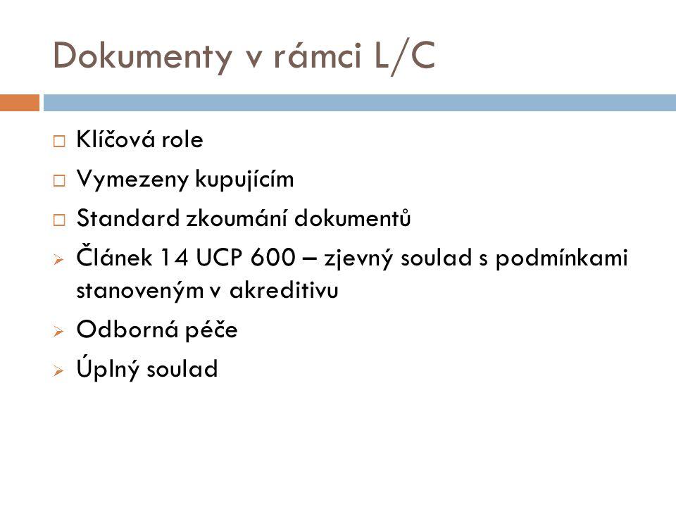 Dokumenty v rámci L/C  Klíčová role  Vymezeny kupujícím  Standard zkoumání dokumentů  Článek 14 UCP 600 – zjevný soulad s podmínkami stanoveným v