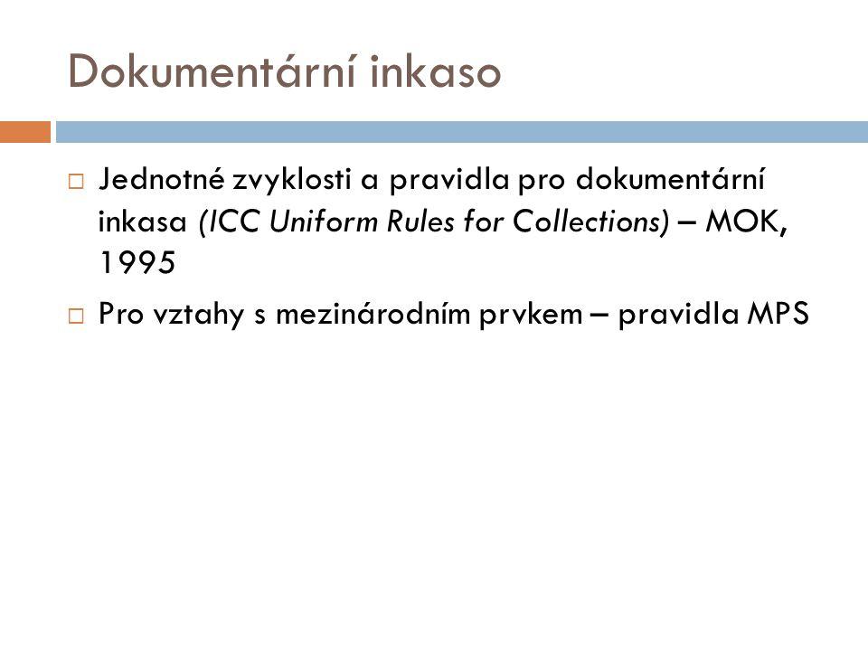 Dokumentární inkaso  Jednotné zvyklosti a pravidla pro dokumentární inkasa (ICC Uniform Rules for Collections) – MOK, 1995  Pro vztahy s mezinárodní