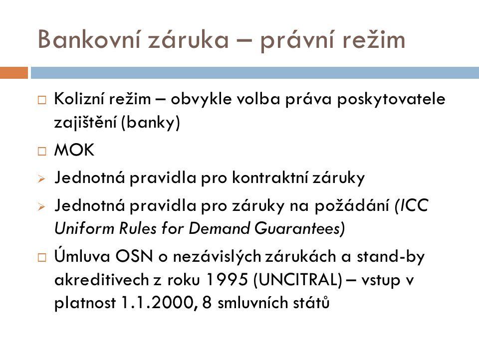 Bankovní záruka – právní režim  Kolizní režim – obvykle volba práva poskytovatele zajištění (banky)  MOK  Jednotná pravidla pro kontraktní záruky 