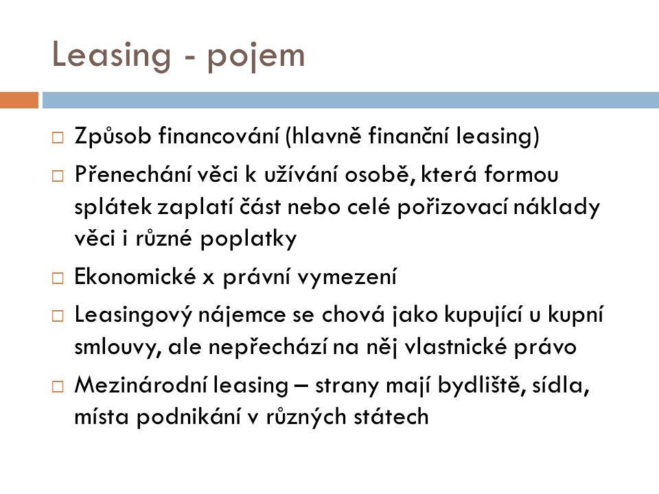 Leasing - pojem  Způsob financování (hlavně finanční leasing)  Přenechání věci k užívání osobě, která formou splátek zaplatí část nebo celé pořizova