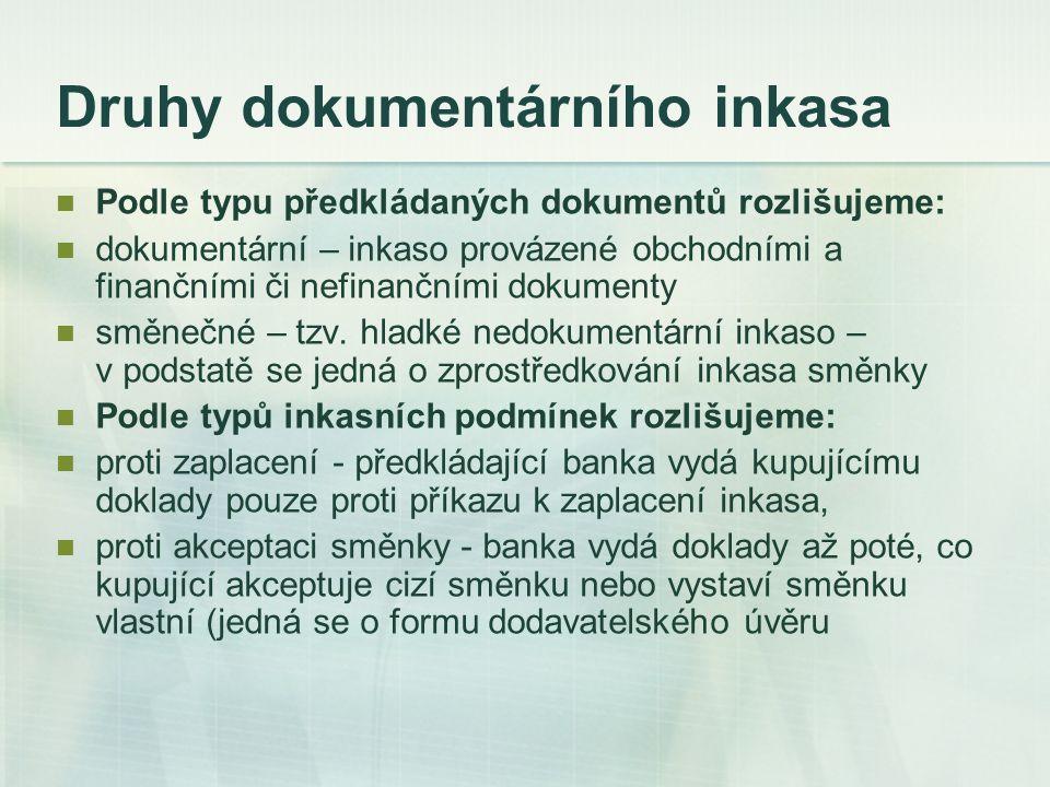 Druhy dokumentárního inkasa Podle typu předkládaných dokumentů rozlišujeme: dokumentární – inkaso provázené obchodními a finančními či nefinančními do