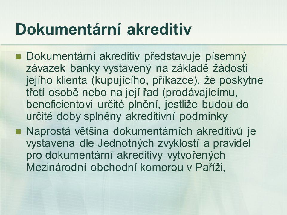 Dokumentární akreditiv Dokumentární akreditiv představuje písemný závazek banky vystavený na základě žádosti jejího klienta (kupujícího, příkazce), že