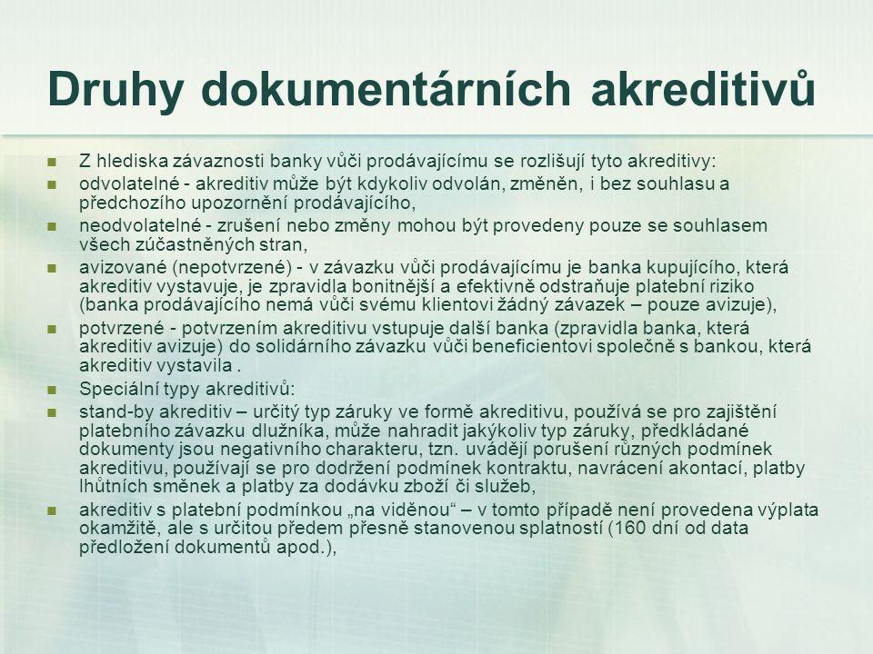 Druhy dokumentárních akreditivů Z hlediska závaznosti banky vůči prodávajícímu se rozlišují tyto akreditivy: odvolatelné - akreditiv může být kdykoliv