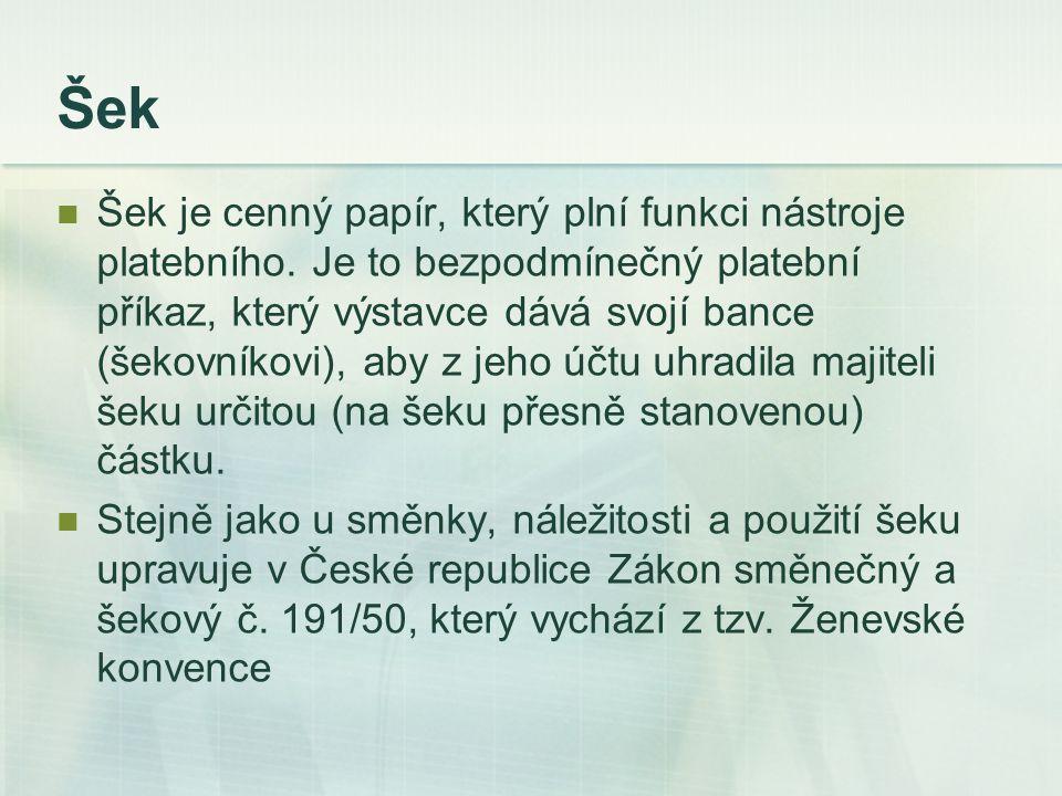 Šek Šek je cenný papír, který plní funkci nástroje platebního. Je to bezpodmínečný platební příkaz, který výstavce dává svojí bance (šekovníkovi), aby