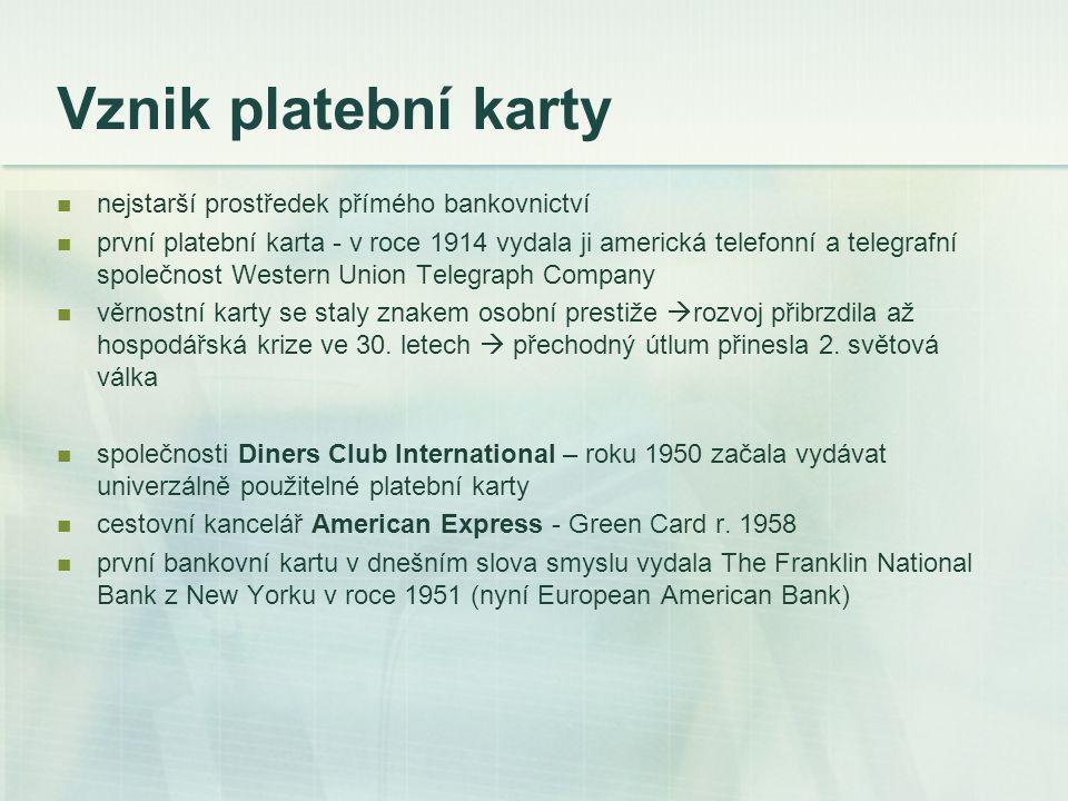Vznik platební karty nejstarší prostředek přímého bankovnictví první platební karta - v roce 1914 vydala ji americká telefonní a telegrafní společnost