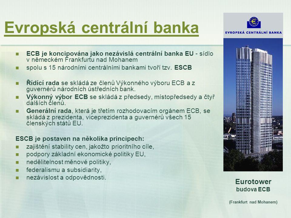 Evropská centrální banka ECB je koncipována jako nezávislá centrální banka EU - sídlo v německém Frankfurtu nad Mohanem spolu s 15 národními centrální