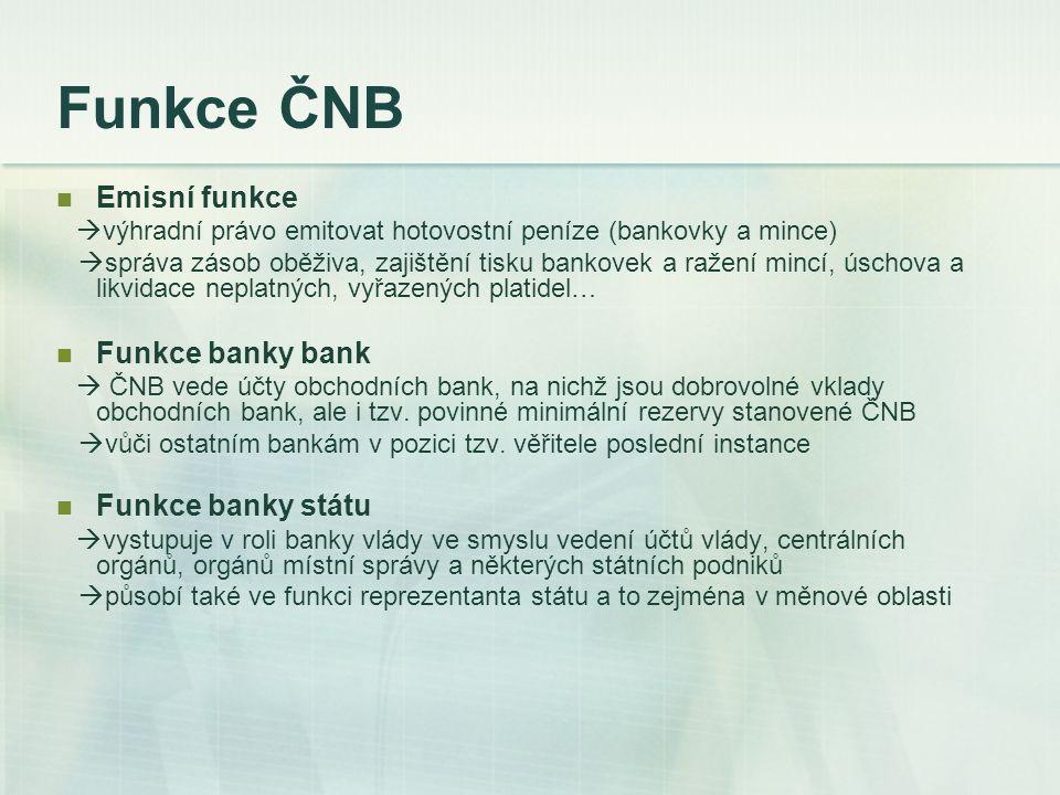 Funkce ČNB Emisní funkce  výhradní právo emitovat hotovostní peníze (bankovky a mince)  správa zásob oběživa, zajištění tisku bankovek a ražení minc