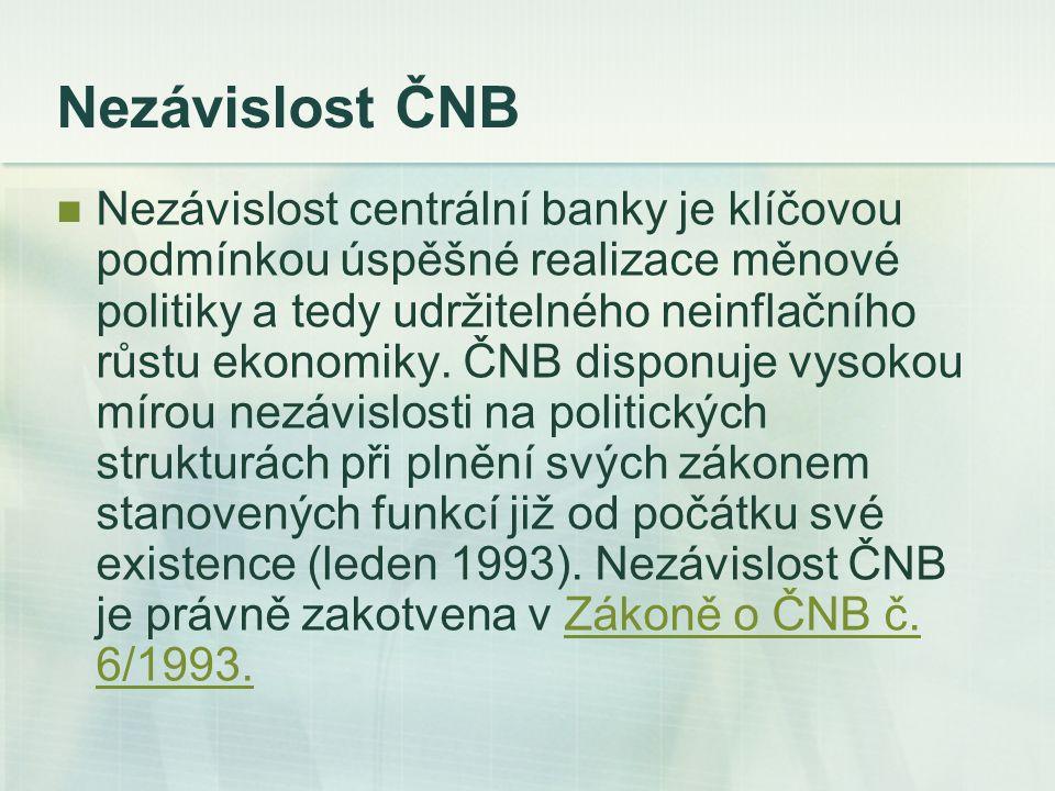 Nezávislost ČNB Nezávislost centrální banky je klíčovou podmínkou úspěšné realizace měnové politiky a tedy udržitelného neinflačního růstu ekonomiky.