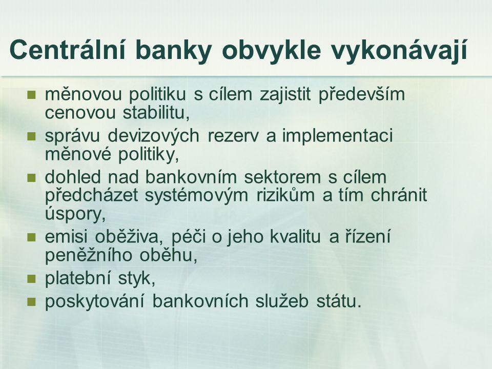 Centrální banky obvykle vykonávají měnovou politiku s cílem zajistit především cenovou stabilitu, správu devizových rezerv a implementaci měnové polit
