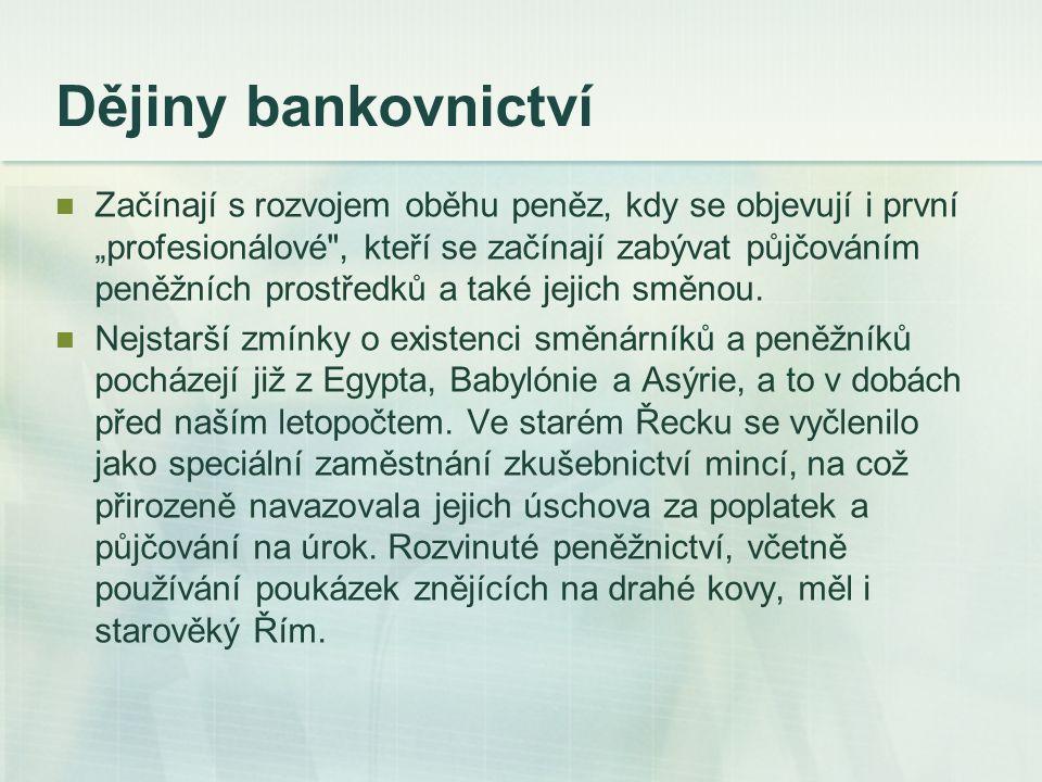 """Dějiny bankovnictví Začínají s rozvojem oběhu peněz, kdy se objevují i první """"profesionálové"""