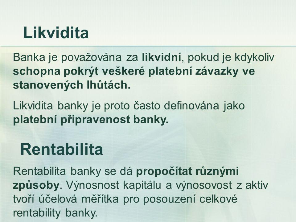 Rentabilita Banka je považována za likvidní, pokud je kdykoliv schopna pokrýt veškeré platební závazky ve stanovených lhůtách. Likvidita banky je prot