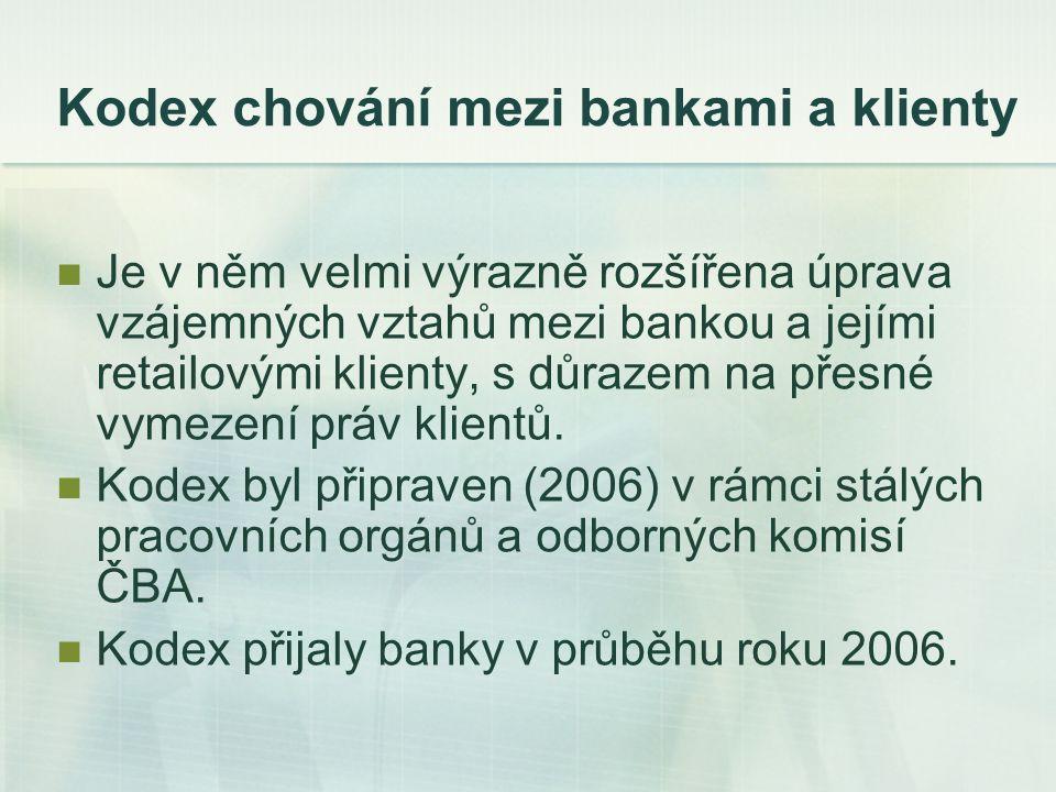 Kodex chování mezi bankami a klienty Je v něm velmi výrazně rozšířena úprava vzájemných vztahů mezi bankou a jejími retailovými klienty, s důrazem na