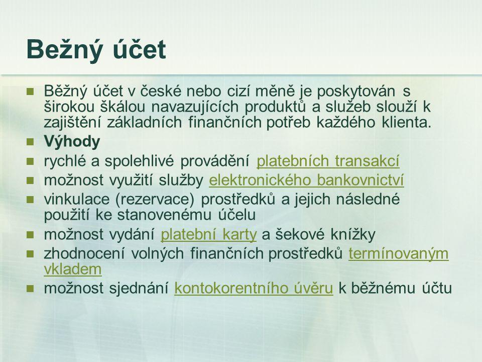 Bežný účet Běžný účet v české nebo cizí měně je poskytován s širokou škálou navazujících produktů a služeb slouží k zajištění základních finančních po