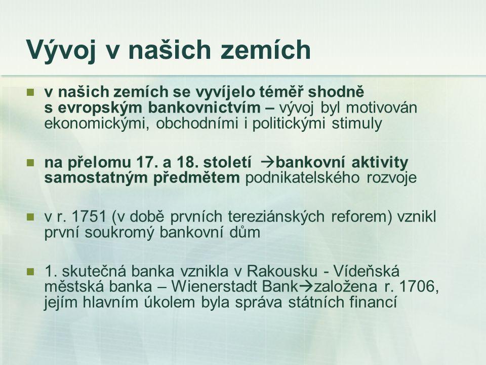 Vývoj v našich zemích v našich zemích se vyvíjelo téměř shodně s evropským bankovnictvím – vývoj byl motivován ekonomickými, obchodními i politickými