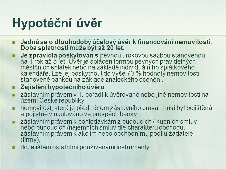 Hypotéční úvěr Jedná se o dlouhodobý účelový úvěr k financování nemovitostí. Doba splatnosti může být až 20 let. Je zpravidla poskytován s pevnou úrok