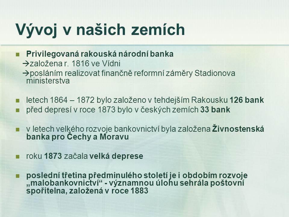 Vývoj v našich zemích Privilegovaná rakouská národní banka  založena r. 1816 ve Vídni  posláním realizovat finančně reformní záměry Stadionova minis