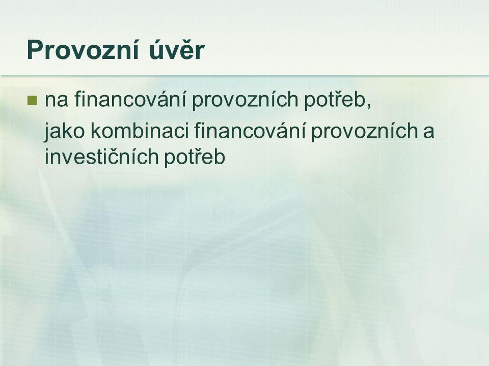 Provozní úvěr na financování provozních potřeb, jako kombinaci financování provozních a investičních potřeb