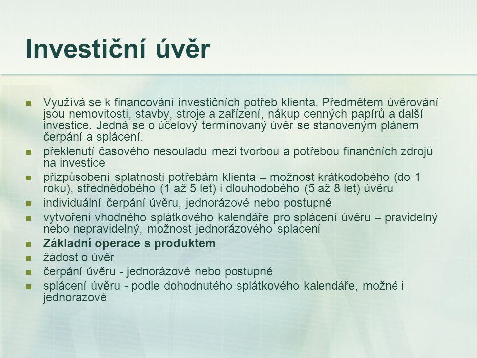 Investiční úvěr Využívá se k financování investičních potřeb klienta. Předmětem úvěrování jsou nemovitosti, stavby, stroje a zařízení, nákup cenných p
