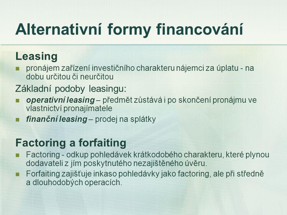 Alternativní formy financování Leasing pronájem zařízení investičního charakteru nájemci za úplatu - na dobu určitou či neurčitou Základní podoby leas