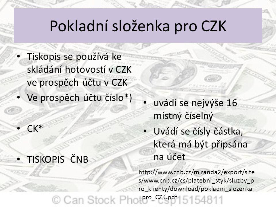 Pokladní složenka pro CZK Tiskopis se používá ke skládání hotovostí v CZK ve prospěch účtu v CZK Ve prospěch účtu číslo*) CK* TISKOPIS ČNB uvádí se ne