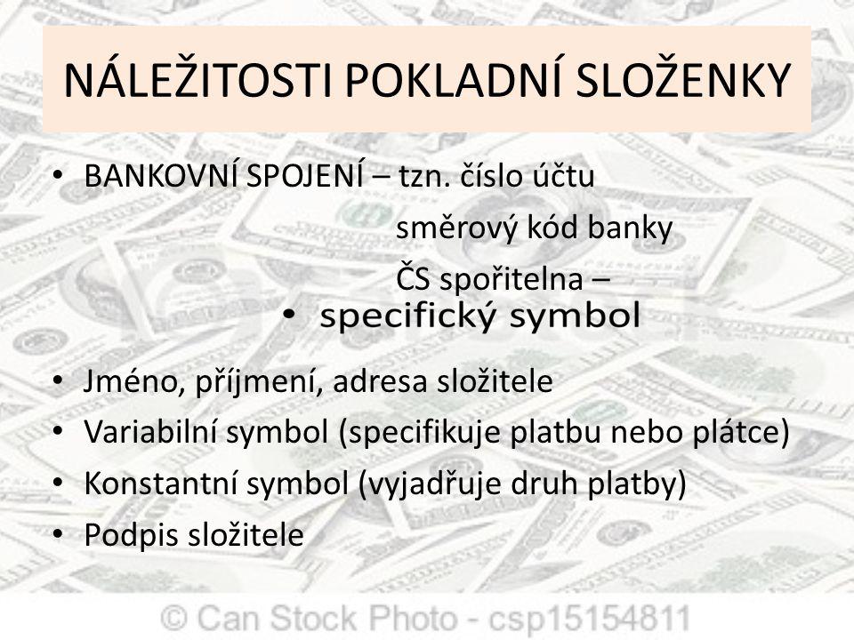 NÁLEŽITOSTI POKLADNÍ SLOŽENKY BANKOVNÍ SPOJENÍ – tzn. číslo účtu směrový kód banky ČS spořitelna – Jméno, příjmení, adresa složitele Variabilní symbol