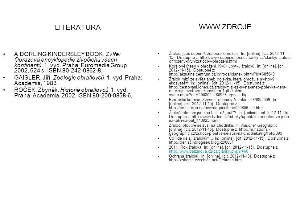 LITERATURA Žraloci jsou super!!!: žraloci v ohrožení. In: [online]. [cit. 2012-11- 15]. Dostupné z: http://www.superzraloci.estranky.cz/clanky/-zraloc