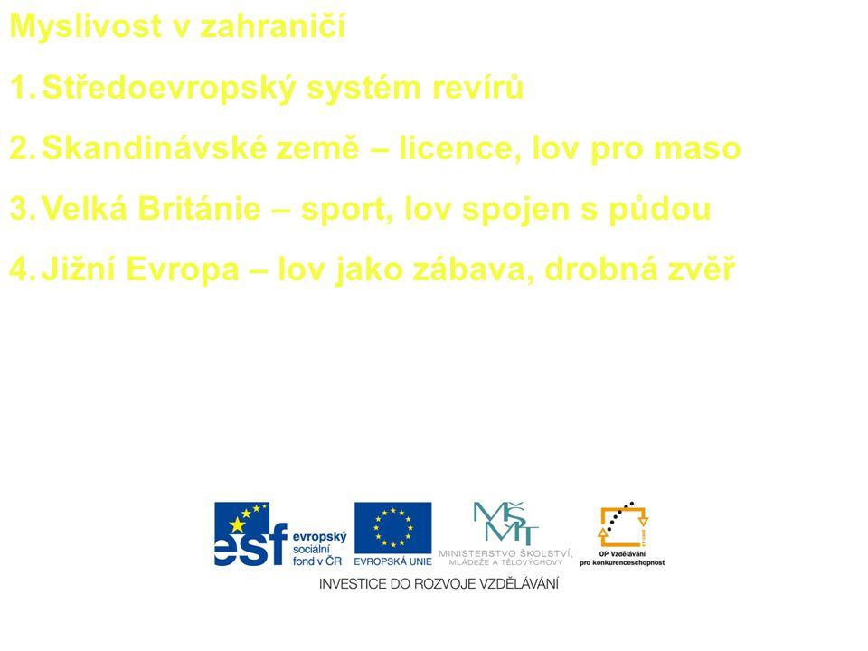 Myslivost v zahraničí 1.Středoevropský systém revírů 2.Skandinávské země – licence, lov pro maso 3.Velká Británie – sport, lov spojen s půdou 4.Jižní