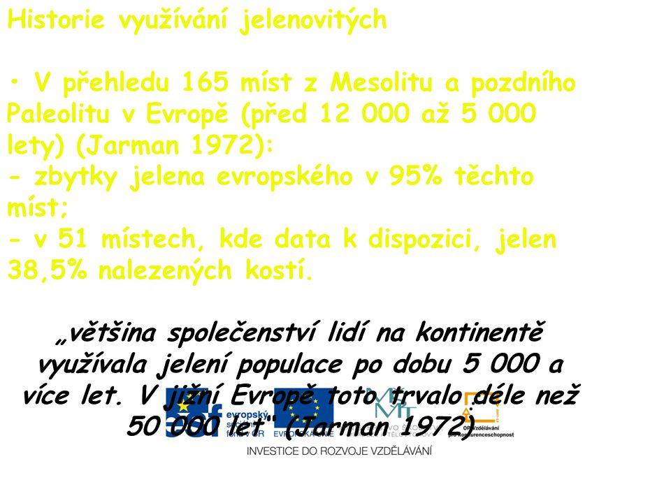 Historie využívání jelenovitých V přehledu 165 míst z Mesolitu a pozdního Paleolitu v Evropě (před 12 000 až 5 000 lety) (Jarman 1972): - zbytky jelen