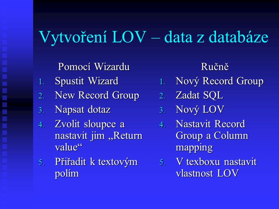 Vytvoření LOV – statická data 1.Vytvořit Record Group se statickými daty 2.