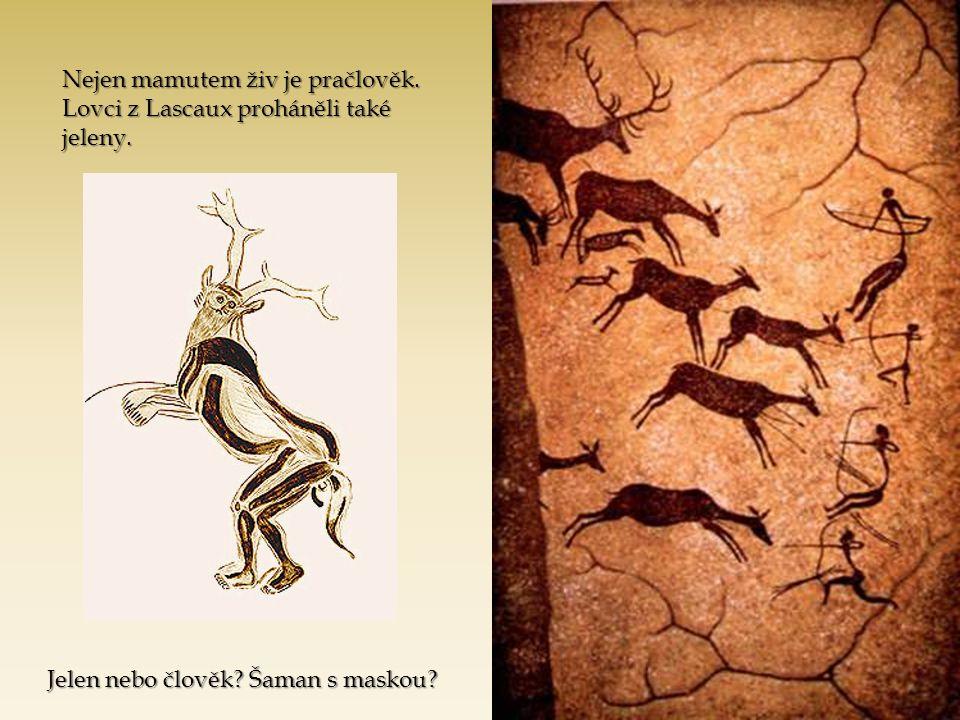 Nejen mamutem živ je pračlověk. Lovci z Lascaux proháněli také jeleny. Jelen nebo člověk? Šaman s maskou?