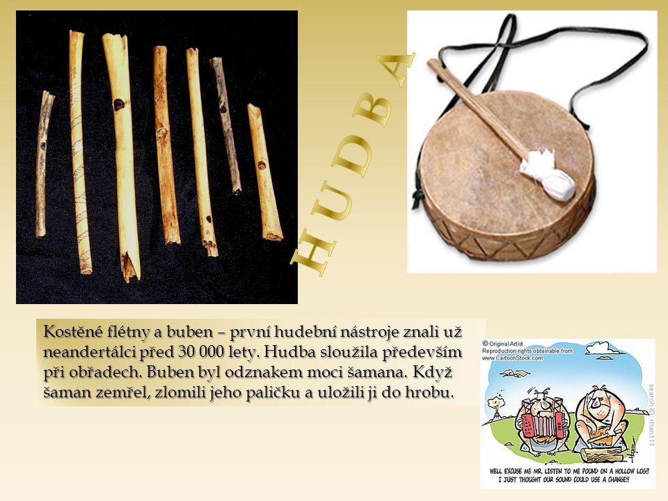 Kostěné flétny a buben – první hudební nástroje znali už neandertálci před 30 000 lety. Hudba sloužila především při obřadech. Buben byl odznakem moci