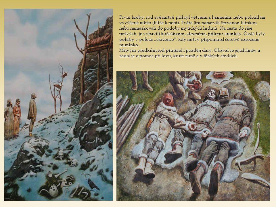 První hroby: rod své mrtvé přikryl větvemi a kamením, nebo položil na vyvýšené místo (blíže k nebi). Tváře jim nabarvili červenou hlinkou nebo namasko