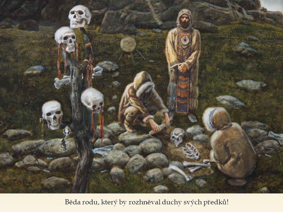 Běda rodu, který by rozhněval duchy svých předků!