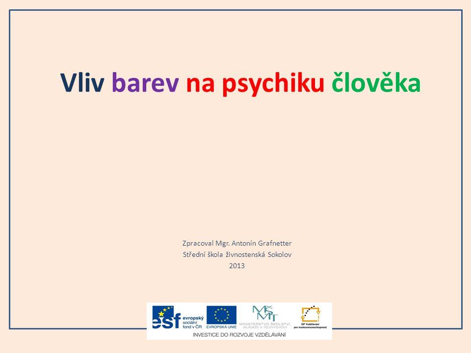 Vliv barev na psychiku člověka Zpracoval Mgr. Antonín Grafnetter Střední škola živnostenská Sokolov 2013