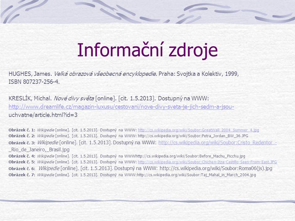 Informační zdroje HUGHES, James. Velká obrazová všeobecná encyklopedie. Praha: Svojtka a Kolektiv, 1999, ISBN 807237-256-4. KRESLÍK, Michal. Nové divy