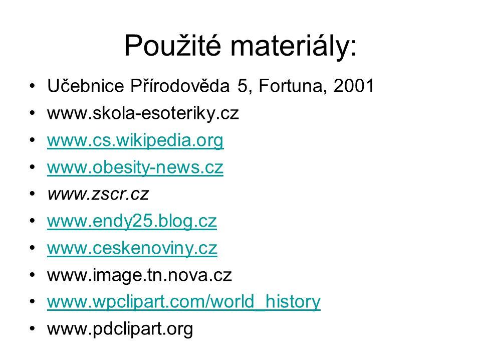 Použité materiály: Učebnice Přírodověda 5, Fortuna, 2001 www.skola-esoteriky.cz www.cs.wikipedia.org www.obesity-news.cz www.zscr.cz www.endy25.blog.c